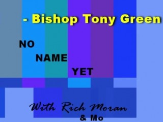 Bishop Green Interviewed on Rich Moran's No-Name-Yet Podcast